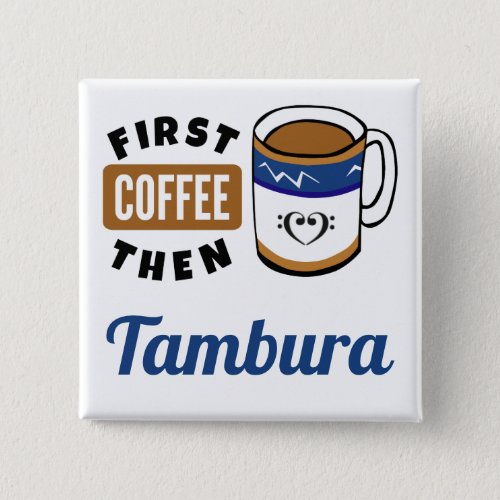 First Coffee Then Tambura Music Lover 2-inch Square Button
