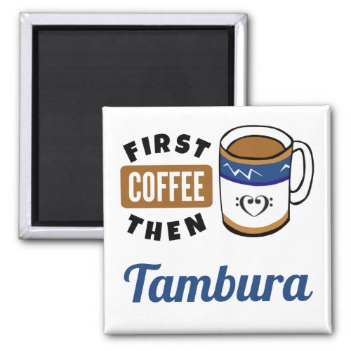 First Coffee Then Tambura Music Lover 2-inch Square Magnet