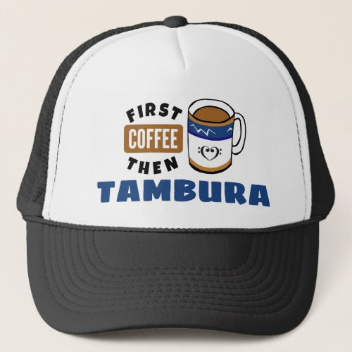 First Coffee Then Tambura Music Lover Adjustable Trucker Hat