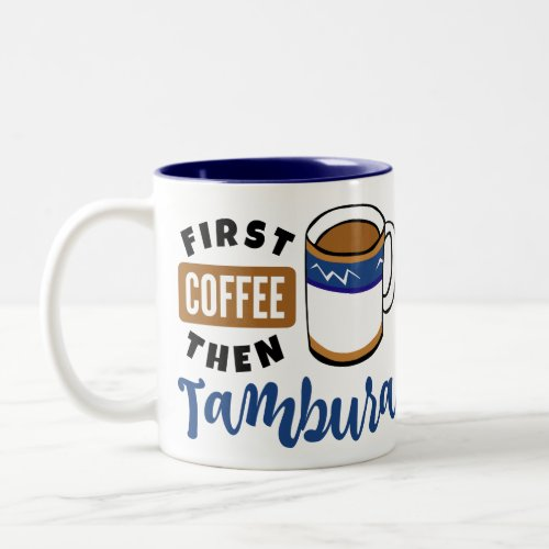 First Coffee Then Tambura Music Lover Two-Tone Coffee Mug