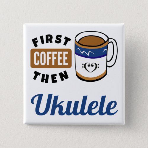 First Coffee Then Ukulele Music Lover 2-inch Square Button