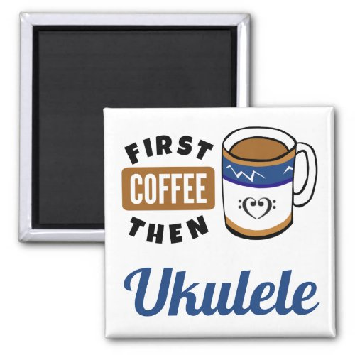 First Coffee Then Ukulele Music Lover 2-inch Square Magnet