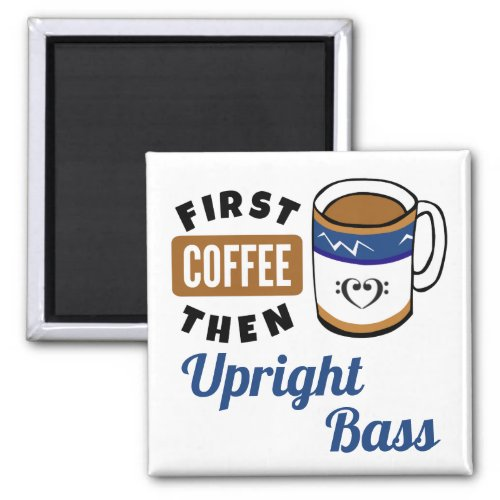 First Coffee Then Upright Bass Music Lover 2-inch Square Magnet