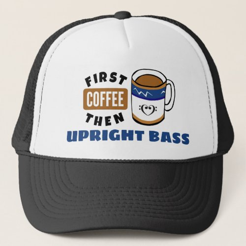 First Coffee Then Upright Bass Music Lover Adjustable Trucker Hat