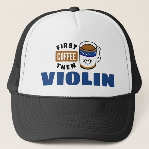 First Coffee Then Violin Music Lover Adjustable Trucker Hat