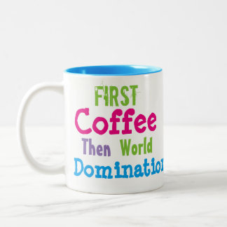 First Coffee Then World Domination Mug