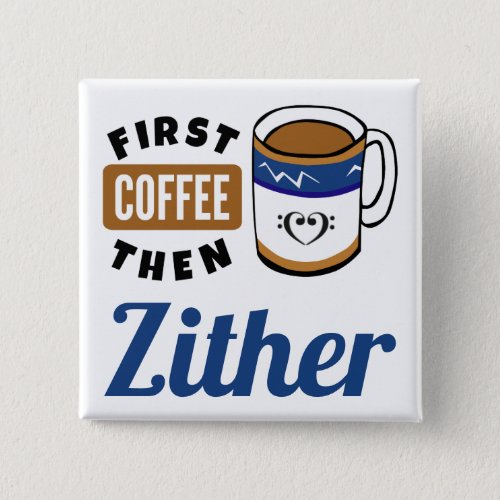 First Coffee Then Zither Music Lover 2-inch Square Button