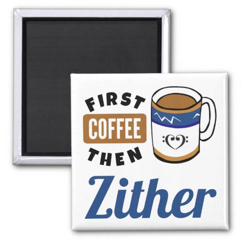 First Coffee Then Zither Music Lover 2-inch Square Magnet