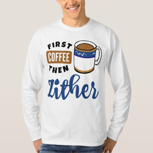 First Coffee Then Zither Music Lover Coffee Mug Long Sleeve T-Shirt
