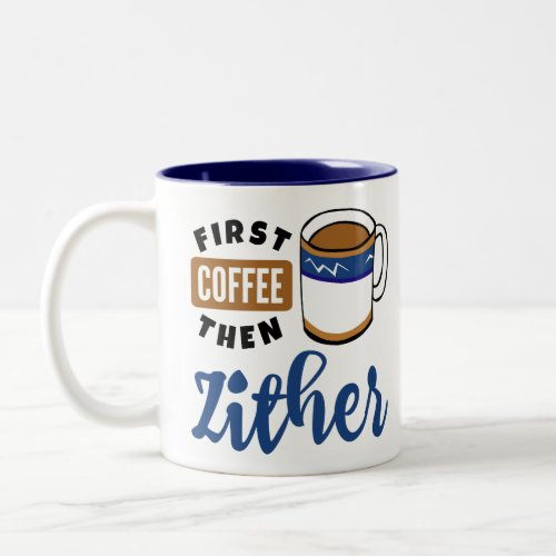 First Coffee Then Zither Music Lover Two-Tone Coffee Mug