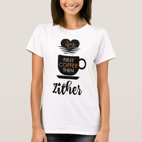 First Coffee Then Zither Music Lover Bass Clef Heart Zitherist T-Shirt