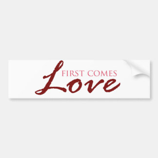 First Comes Love Valentines Bumper Sticker