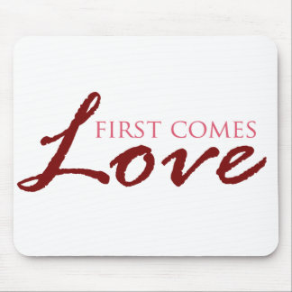 First Comes Love Valentines Mousepads