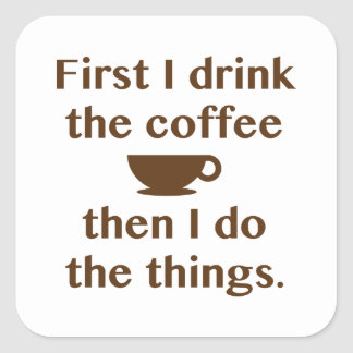 First I Drink The Coffee Square Sticker