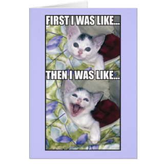 First I Was Like... Greeting Card