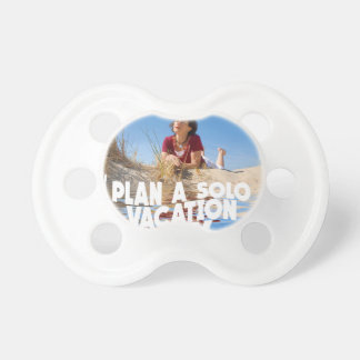 First March - Plan A Solo Vacation Day Pacifier