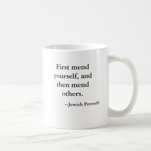 First mend yourself, and then mend others. , --... mug