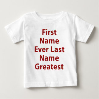 First Name Ever Last Name Greatest Baby T-Shirt