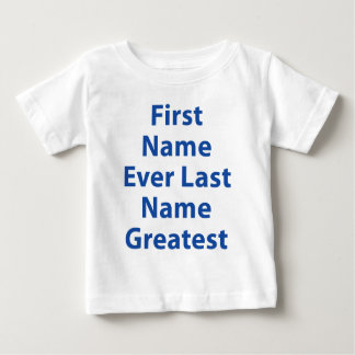 First Name Ever Last Name Greatest! Baby T-Shirt