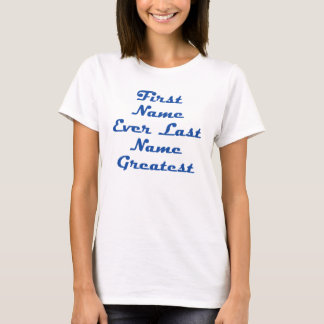 First Name Ever Last Name Greatest T-Shirt