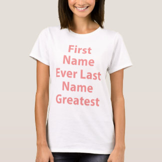 First Name Ever Last Name Greatest! T-Shirt