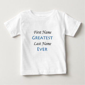 First Name Greatest.... Last Name Ever Baby T-Shirt