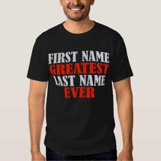 First Name Greatest, Last Name Ever!!! T Shirts