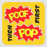 First POOF then POP Square Sticker