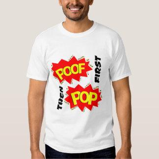 First POOF then POP T-Shirt