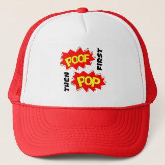 First POOF then POP Trucker Hat