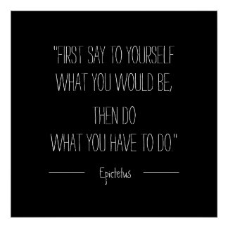 First Say to Yourself What You Would Be Epictetus Poster