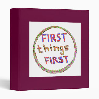 First Things First -  Artistic Text Design 3 Ring Binders