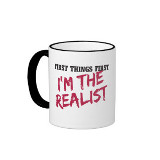 First things first I'm the realist Ringer Mug