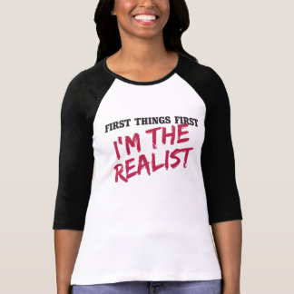 First things first I'm the realist T Shirt