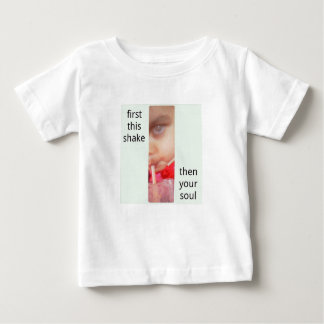 FIRST THIS SHAKE THEN YOUR SOUL BABY T-Shirt