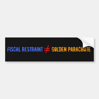 FISCAL RESTRAINT does not equal GOLDEN PARACHUTE Bumper Sticker