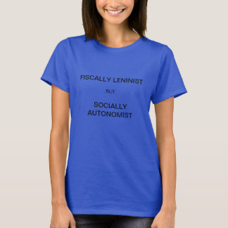 Fiscally Leninist but Socially Autonomist T-Shirt