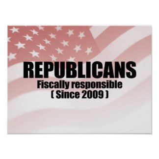 FISCALLY RESPONSIBLE SINCE 2009.png Posters