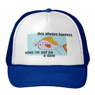 FISH ALWAYS HAPPENS ON A DATE FUNNY SHIRTS & TEES TRUCKER HAT