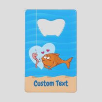 Fish and Bait in Love Credit Card Bottle Opener