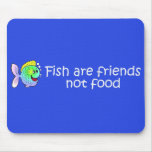 fish are friends Mousepad