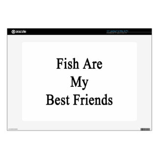 "Fish Are My Best Friends Skin For 15"" Laptop"