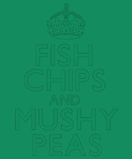 Fish Chips and Mushy Peas Tee Shirts
