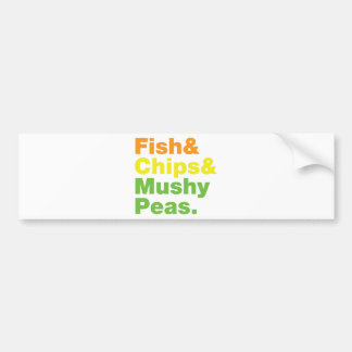 Fish & Chips & Mushy Peas. Bumper Sticker