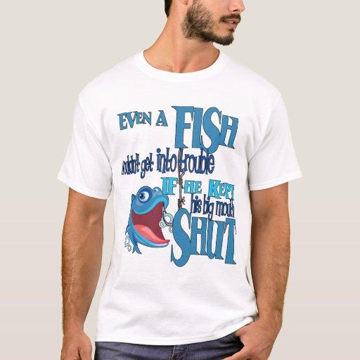 Fish in Trouble Big Mouth Shut Funny Fishing T-Shirt