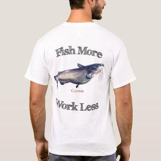 Fish More Catfish Work Less T-Shirt