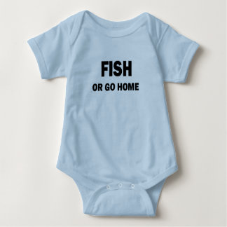 FISH OR GO HOME BABY BODYSUIT