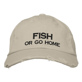 FISH OR GO HOME - EMBROIDERED HAT