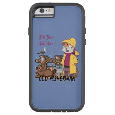 Fish Tales Told Here - Old Fisherman Tough Xtreme iPhone 6 Case