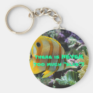 """Fish, there is NEVER too much """"blub""""!! Key Chains"""